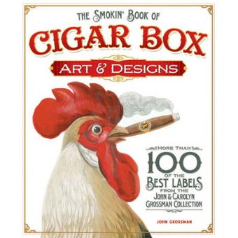 The Smokin' Book of Cigar Box Art & Designs - More Than 100 of the Best Labels from the John & Carolyn Grossman Collection - Paperback - 2012