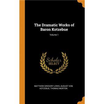 the Dramatic Works Of Baron Kotzebue, Volume Hardcover