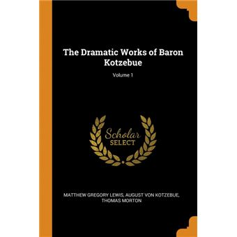 the Dramatic Works Of Baron Kotzebue, Volume Paperback -