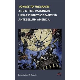 voyage To The Moon And Other Imaginary Lunar Flights Of Fancy In Antebellum America Hardcover