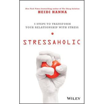 Stressaholic - 5 Steps to Transform Your Relationship with Stress - Hardback - 2014