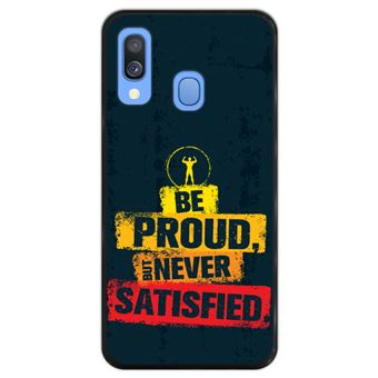 Capa Hapdey para Samsung Galaxy A40 2019 Design Be Proud but Never Satisfied em Silicone Flexível e TPU Preto