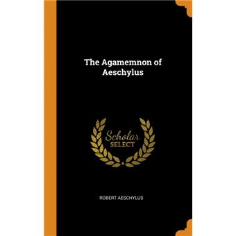 the Agamemnon Of Aeschylus Hardcover