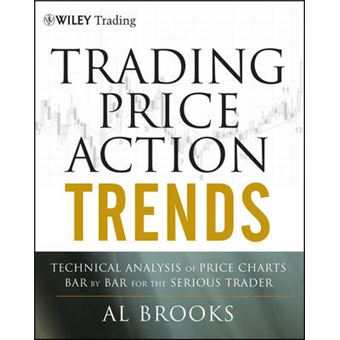 Trading Price Action Trends - Technical Analysis of Price Charts Bar by Bar for the Serious Trader - Hardback - 2011
