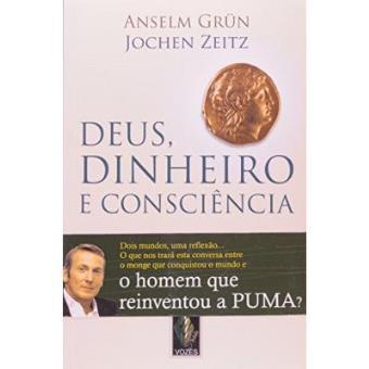 Deus, Dinheiro E Consciência. Diálogo Entre Um Monge E Um Executivo