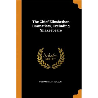 the Chief Elizabethan Dramatists, Excluding Shakespeare Paperback -