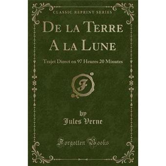 De La Terre A La Lune Trajet Direct En 97 Heures 20 Minutes (Classic Reprint)