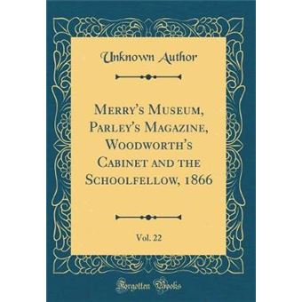 merrys Museum, Parleys Magazine, Woodworths Cabinet And The Schoolfellow, , Vol classic Reprint Hardcover