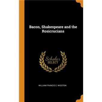 bacon, Shakespeare And The Rosicrucians Hardcover