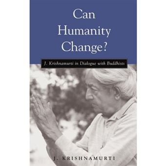 Can Humanity Change? - J. Krishnamurti in Dialogue with Buddhists - Paperback - 2003
