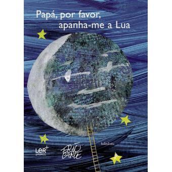Resultado de imagem para Papá por favor apanha-me a lua