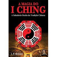 A Magia do I Ching: A Sabedoria Oculta da Tradição Chinesa
