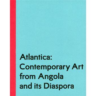 Atlantica: Contemporary Art from Angola and its Diaspora