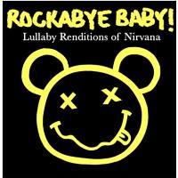 Rockabye Baby!: Lullaby Renditions of Nirvana