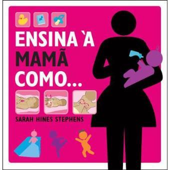 Ensina à Mamã Como...