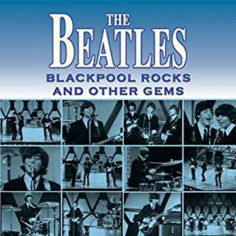 The Beatles: Blackpool Rocks And Other Gems