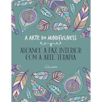 A Arte do Mindfulness: Alcance a Paz Interior com a Arte-Terapia