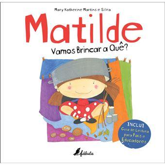 Matilde: Vamos brincar a quê?