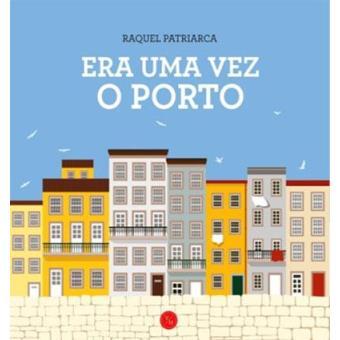 Era Uma Vez o Porto - Raquel Patriarca - Compra Livros na Fnac.pt 1f2ce568a5d