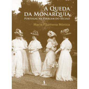A Queda da Monarquia - Portugal na Viragem do Século