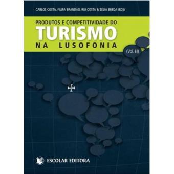 Produtos e Competitividades do Turismo na Lusofonia Vol 2