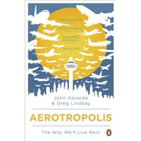 Aerotropolis: The Way We'll Live Next