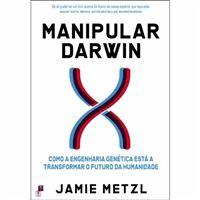 Manipular Darwin - Como a Engenharia Genética Está a Transformar o Futuro da Humanidade