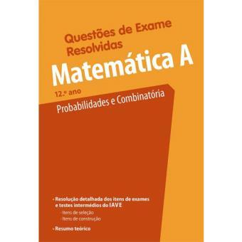 Questões de Exames Resolvidas - Matemática A 12º Ano: Probabilidades e Combinatória