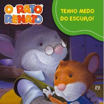 O Rato Renato - Livro 3: Tenho Medo do Escuro!