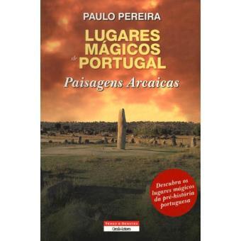 Lugares Mágicos de Portugal - Paisagens Arcaicas