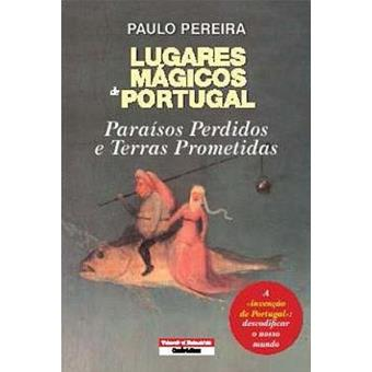 Lugares Mágicos de Portugal - Paraísos Perdidos e Terras Prometidas