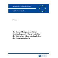 Die Entwicklung der guetlichen Streitbeilegung in China im Lichte der deutschen Erfahrung bezueglich des Prozessvergleichs