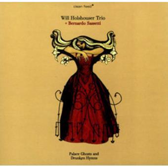 Will Holshouser Trio + Bernardo Sassetti  - Palace Ghosts and Drunken Hymns