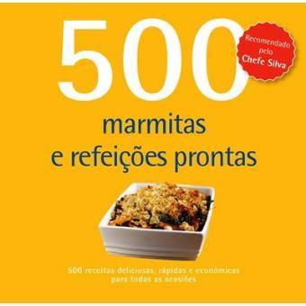 500 Receitas: Marmitas e Refeições Prontas