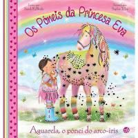 Os Póneis da Princesa Eva - Livro 1: Aguarela, o Pónei do Arco-Íris