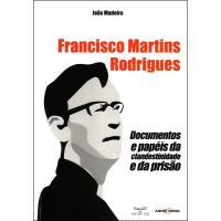 Francisco Martins Rodrigues: Documentos e Papéis da Clandestinidade e da Prisão