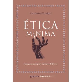 Ética Mínima: Pequena Ética Para Tempos Difíceis
