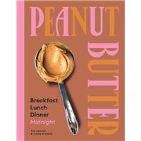 Peanut Butter: Breakfast, Lunch, Dinner, Midnight