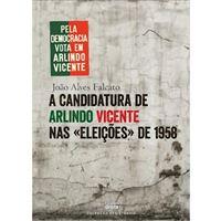 A Candidatura de Arlindo Vicente nas «Eleiçoes» de 1958
