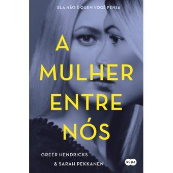 Resultado de imagem para A mulher entre nós – Greer Hendricks