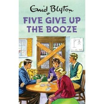 Enid Blyton for Grown Ups: Five Give up the Booze