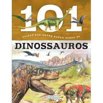 101 Coisas que Deves Saber Sobre os Dinossauros