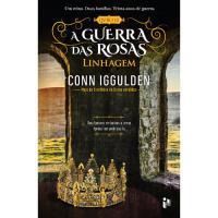 A Guerra das Rosas - Livro 3: Linhagem