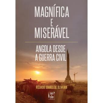 Magnífica e Miserável: Angola Desde a Guerra Civil