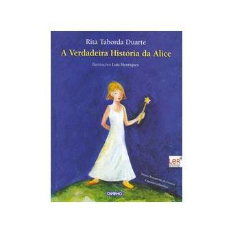 A Verdadeira História da Alice - Livros dos Quatro Ventos