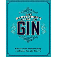 The Bartender's Guide to Gin : Classic and Modern-Day Cocktails for Gin Lovers