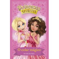 Princesas Secretas - O Colar Mágico