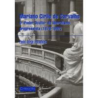 "Mariano Cirilo de Carvalho: O ""Poder Oculto"" do Liberalismo Progressista (1876-1892)"