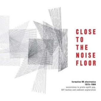 Close To The Noise Floor: Formative UK Electronica 1975 - 1984 (4CD)