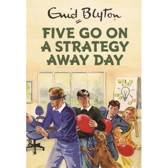 Enid Blyton for Grown Ups: Five go on a Strategy Away Day